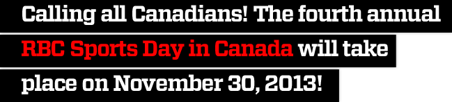 Calling all Canadians – the fourth annual RBC Sports Day in Canada will take place on November 30, 2013!