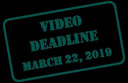 Video Deadline March 22, 2019